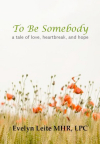 To Be Somebody: A Tale of Love, Heartbreak, and Hope